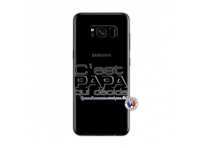 Coque Samsung Galaxy S8 C'est Papa Qui Décide Quand Maman n'est pas là