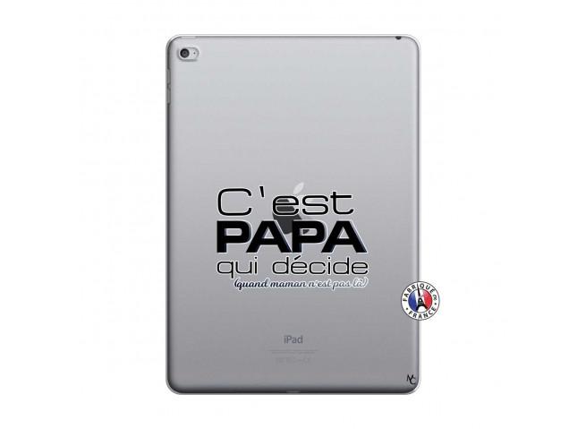 Coque iPad AIR 2 C'est Papa Qui Décide Quand Maman n'est pas là