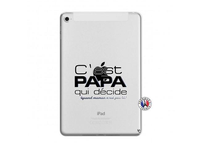 Coque iPad Mini 4 C'est Papa Qui Décide Quand Maman n'est pas là