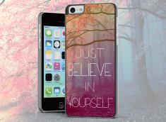 Coque iPhone 5C Just Believe in Yourself