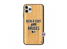 Coque iPhone 11 PRO MAX Rien A Foot Allez Bruges Bois Bamboo