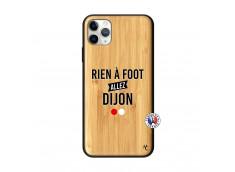 Coque iPhone 11 PRO MAX Rien A Foot Allez Dijon Bois Bamboo
