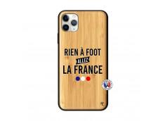 Coque iPhone 11 PRO MAX Rien A Foot Allez La France Bois Bamboo