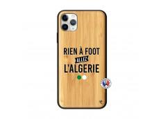 Coque iPhone 11 PRO MAX Rien A Foot Allez L Algerie Bois Bamboo