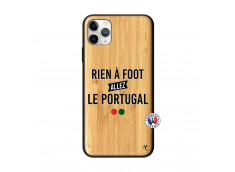 Coque iPhone 11 PRO MAX Rien A Foot Allez Le Portugal Bois Bamboo
