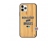 Coque iPhone 11 PRO Rien A Foot Allez Bruges Bois Bamboo