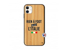 Coque iPhone 11 Rien A Foot Allez L'Italie Bois Bamboo