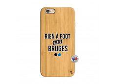 Coque iPhone 6/6S Rien A Foot Allez Bruges Bois Bamboo