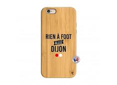 Coque iPhone 6/6S Rien A Foot Allez Dijon Bois Bamboo