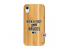 Coque iPhone XR Rien A Foot Allez Bruges Bois Bamboo