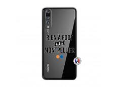Coque Huawei P20 PRO Rien A Foot Allez Montpellier