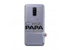 Coque Samsung Galaxy A6 Plus C'est Papa Qui Décide Quand Maman n'est pas là