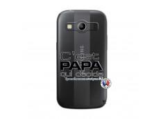 Coque Samsung Galaxy ACE 4 C'est Papa Qui Décide Quand Maman n'est pas là