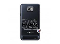 Coque Samsung Galaxy S2 C'est Papa Qui Décide Quand Maman n'est pas là