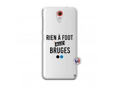 Coque HTC Desire 620 Rien A Foot Allez Bruges