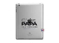 Coque iPad 3/4 Retina C'est Papa Qui Décide Quand Maman n'est pas là