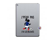 Coque iPad AIR 2 Je Peux Pas J Ai Les Bleues Maillot