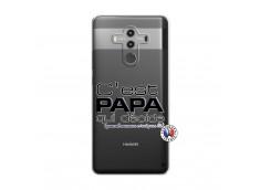 Coque Huawei Mate 10 PRO C'est Papa Qui Décide Quand Maman n'est pas là