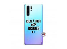 Coque Huawei P30 PRO Rien A Foot Allez Bruges