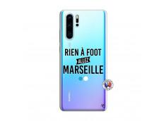 Coque Huawei P30 PRO Rien A Foot Allez Marseille
