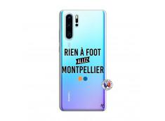 Coque Huawei P30 PRO Rien A Foot Allez Montpellier